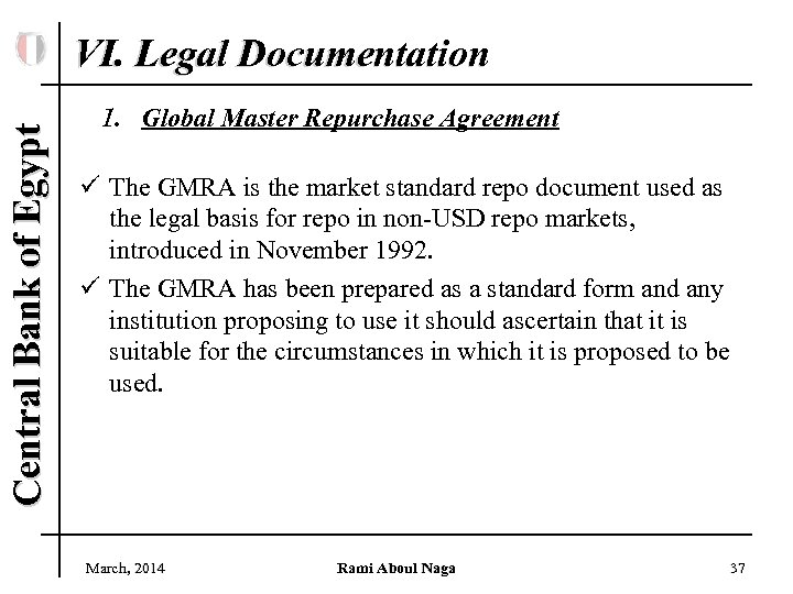 Central Bank of Egypt VI. Legal Documentation 1. Global Master Repurchase Agreement ü The
