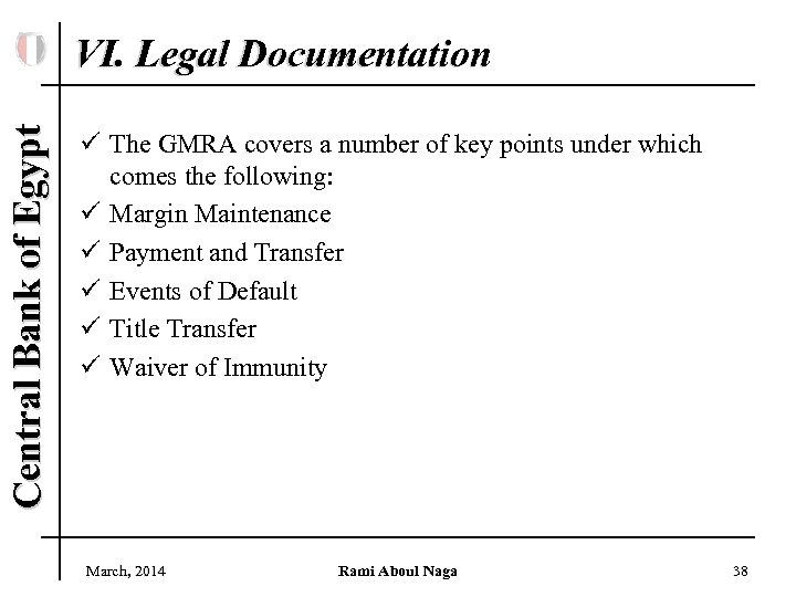 Central Bank of Egypt VI. Legal Documentation ü The GMRA covers a number of