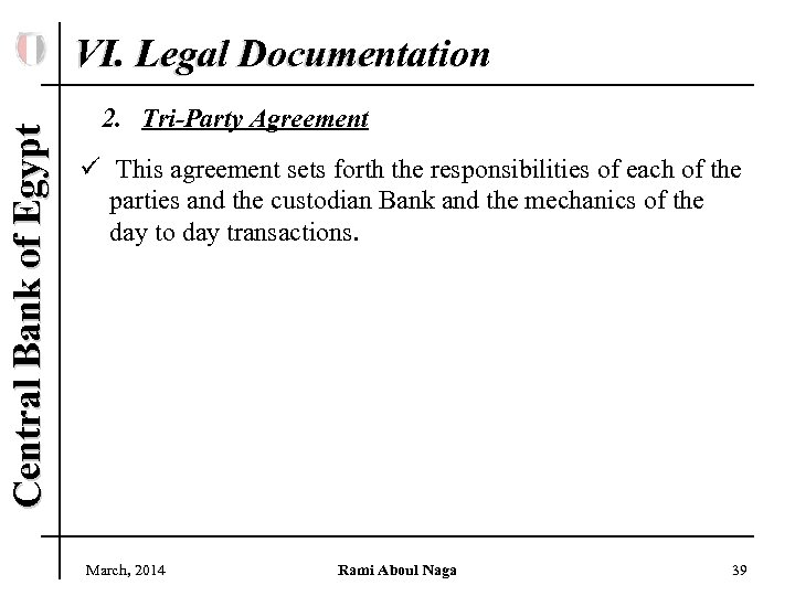 Central Bank of Egypt VI. Legal Documentation 2. Tri-Party Agreement ü This agreement sets