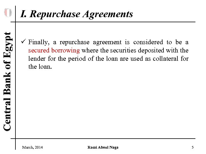 Central Bank of Egypt I. Repurchase Agreements ü Finally, a repurchase agreement is considered