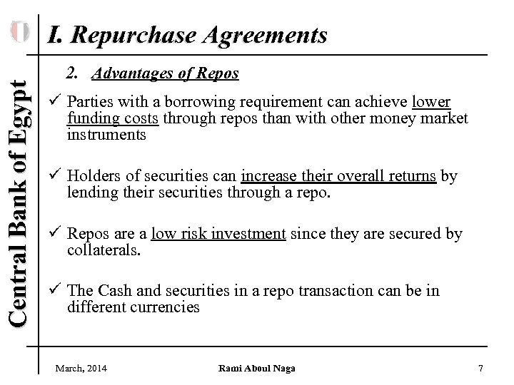 Central Bank of Egypt I. Repurchase Agreements 2. Advantages of Repos ü Parties with