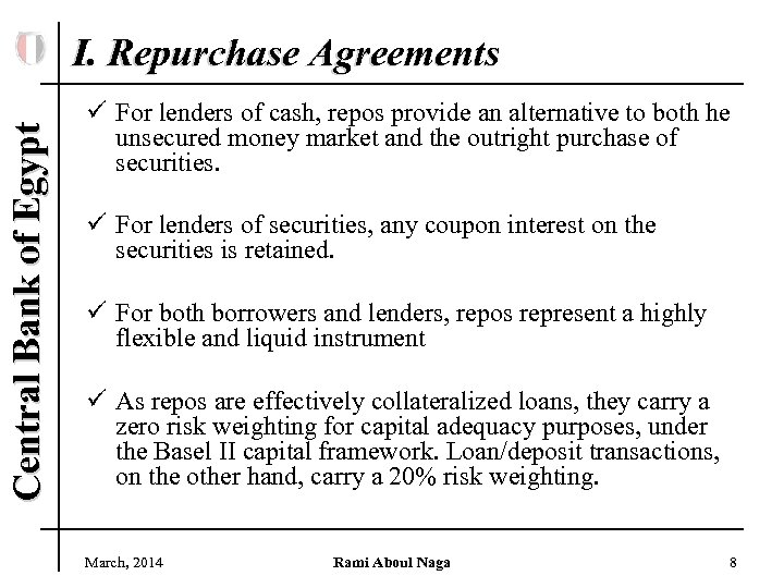 Central Bank of Egypt I. Repurchase Agreements ü For lenders of cash, repos provide