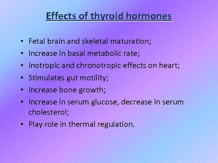 Effects of thyroid hormones Fetal brain and skeletal maturation; Increase in basal metabolic rate;