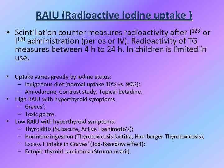 RAIU (Radioactive iodine uptake ) • Scintillation counter measures radioactivity after I 123 or
