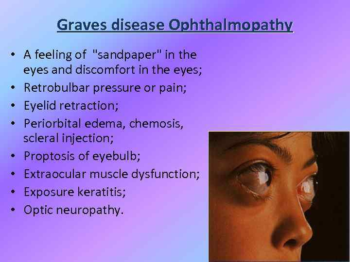 Graves disease Ophthalmopathy • A feeling of