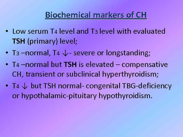 Biochemical markers of CH • Low serum T 4 level and T 3 level