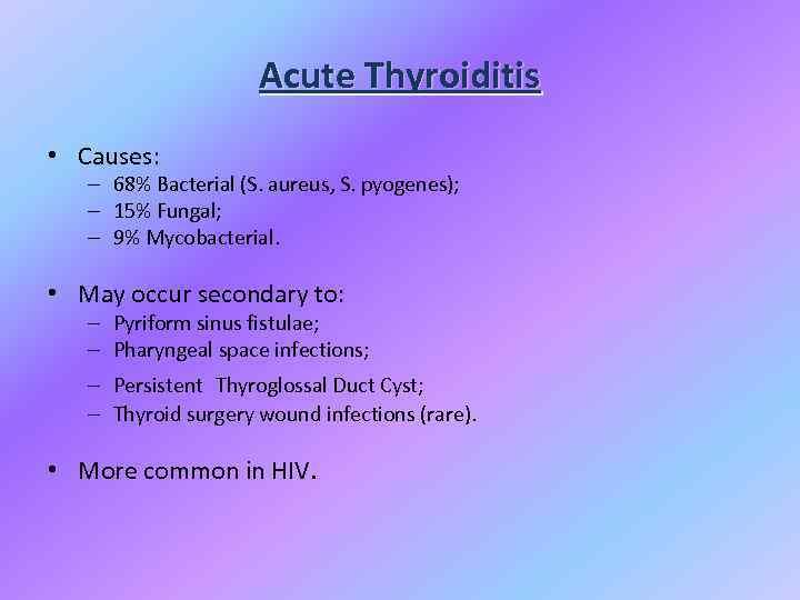 Acute Thyroiditis • Causes: – 68% Bacterial (S. aureus, S. pyogenes); – 15% Fungal;