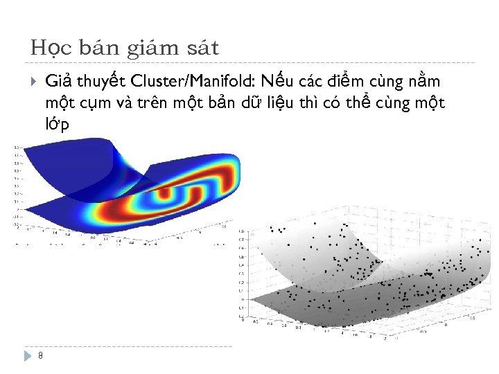 Học bán giám sát Giả thuyết Cluster/Manifold: Nếu các điểm cùng nằm một cụm