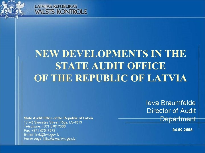 NEW DEVELOPMENTS IN THE STATE AUDIT OFFICE OF THE REPUBLIC OF LATVIA State Audit
