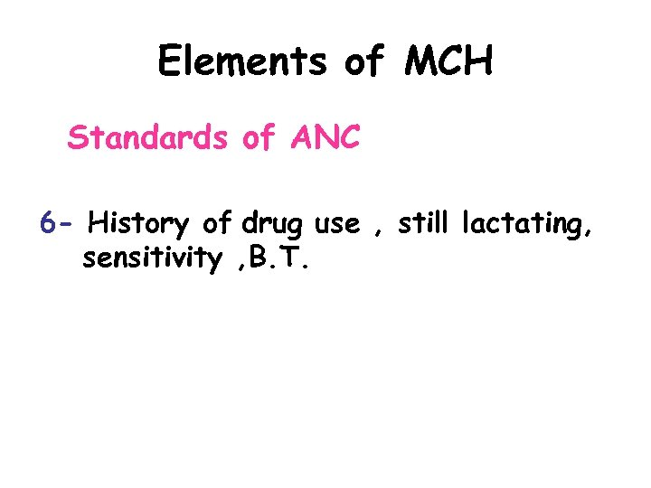 Elements of MCH Standards of ANC 6 - History of drug use , still