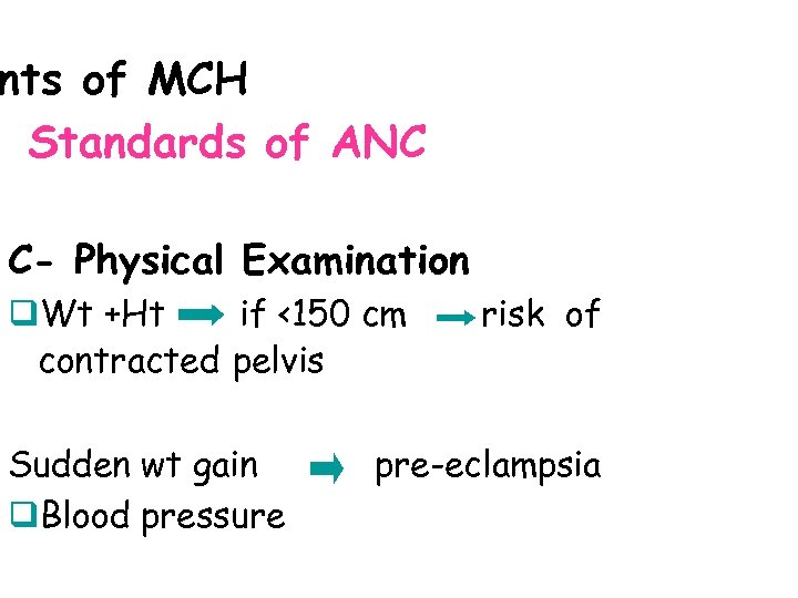nts of MCH Standards of ANC C- Physical Examination q. Wt +Ht if <150
