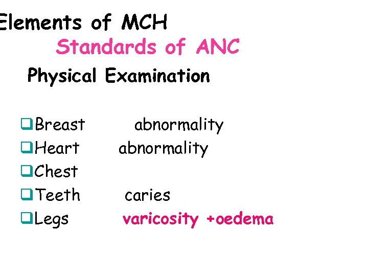 Elements of MCH Standards of ANC Physical Examination q. Breast q. Heart q. Chest