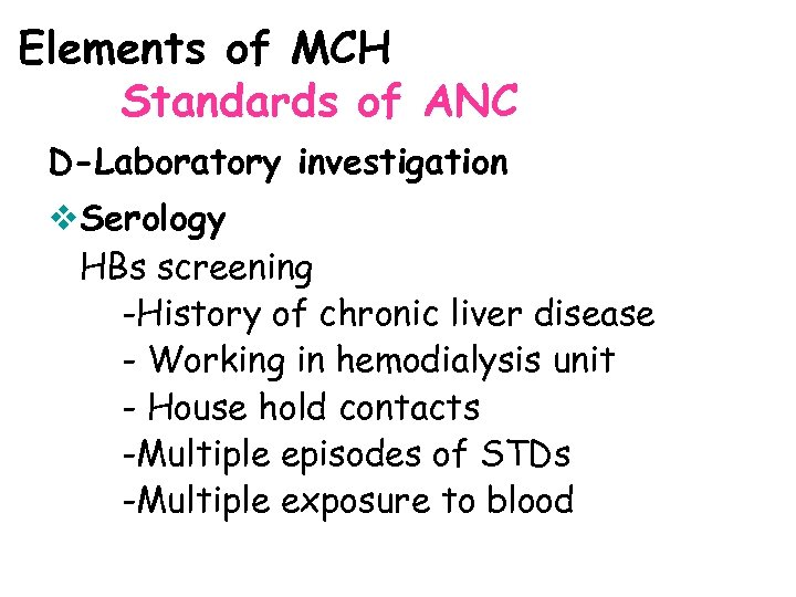 Elements of MCH Standards of ANC D-Laboratory investigation v. Serology HBs screening -History of