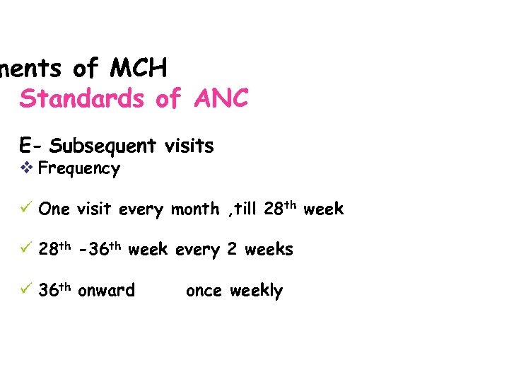 ments of MCH Standards of ANC E- Subsequent visits v Frequency ü One visit