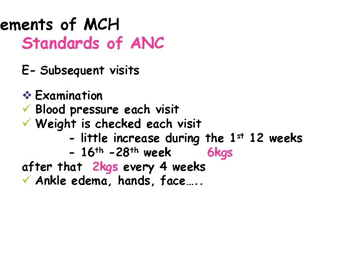 ements of MCH Standards of ANC E- Subsequent visits v Examination ü Blood pressure
