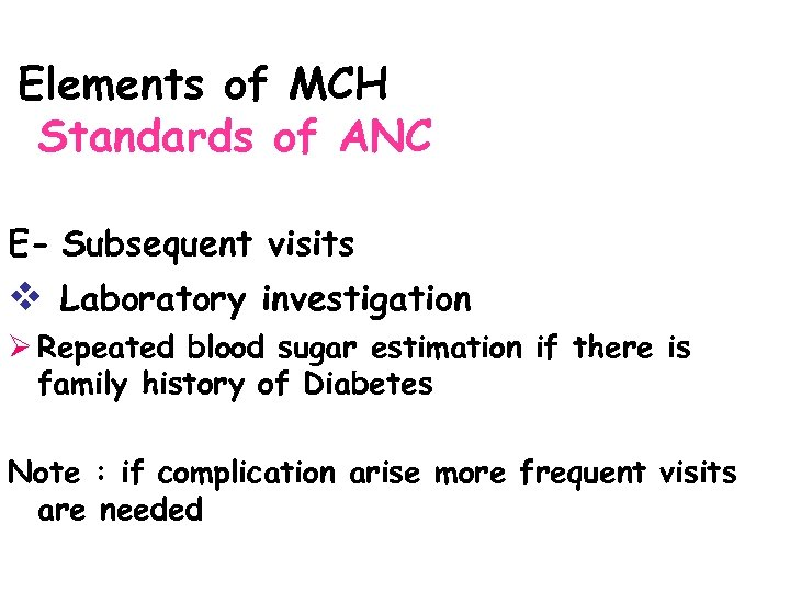 Elements of MCH Standards of ANC E- Subsequent visits v Laboratory investigation Ø Repeated