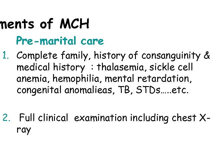 ments of MCH Pre-marital care 1. Complete family, history of consanguinity & medical history