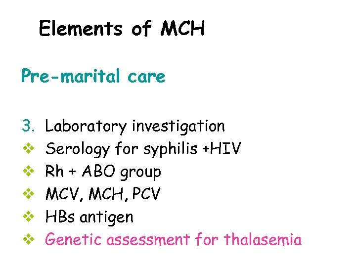 Elements of MCH Pre-marital care 3. v v v Laboratory investigation Serology for syphilis