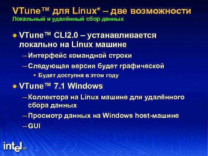 VTune™ для Linux* – две возможности Локальный и удалённый сбор данных l VTune™ CLI