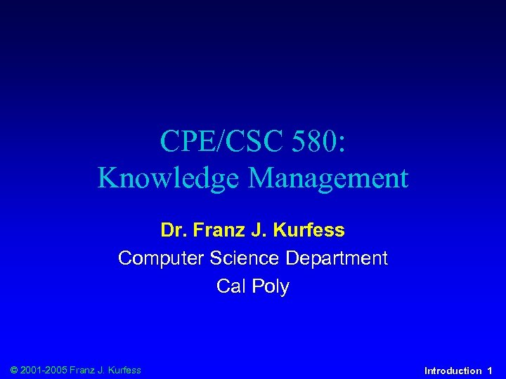 CPE/CSC 580: Knowledge Management Dr. Franz J. Kurfess Computer Science Department Cal Poly ©