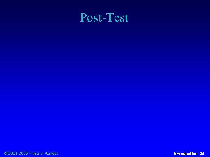 Post-Test © 2001 -2005 Franz J. Kurfess Introduction 25
