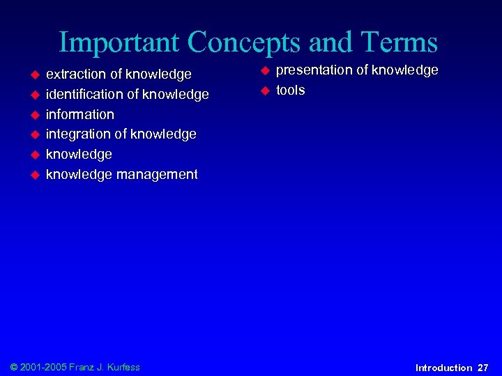 Important Concepts and Terms u u u extraction of knowledge identification of knowledge information