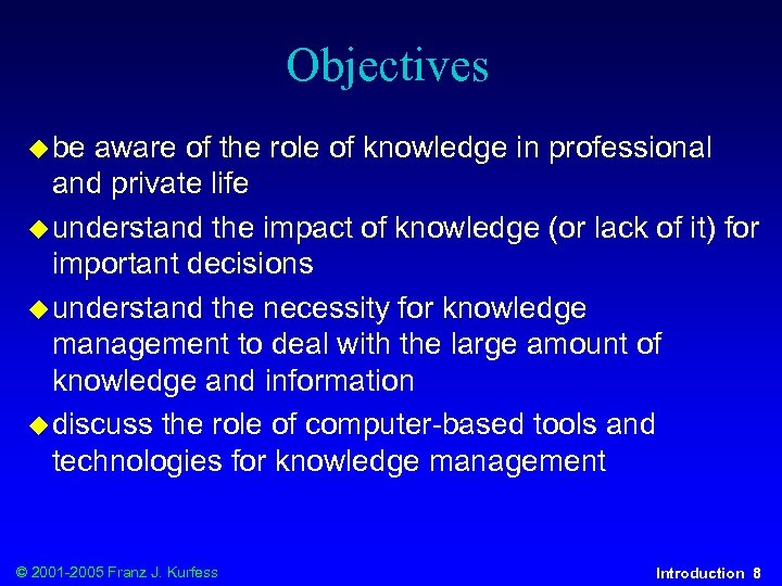 Objectives u be aware of the role of knowledge in professional and private life