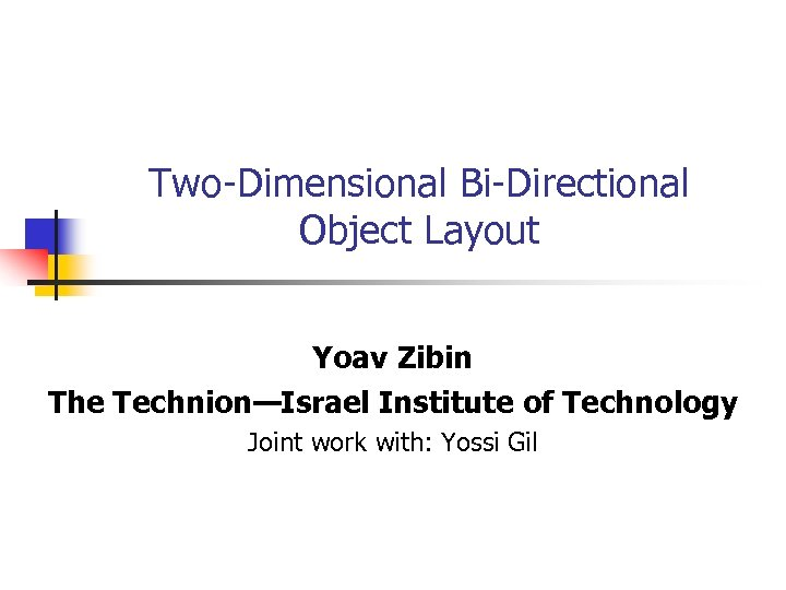 Two-Dimensional Bi-Directional Object Layout Yoav Zibin The Technion—Israel Institute of Technology Joint work with: