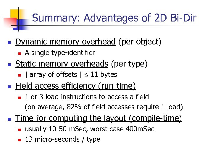 Summary: Advantages of 2 D Bi-Dir n Dynamic memory overhead (per object) n n