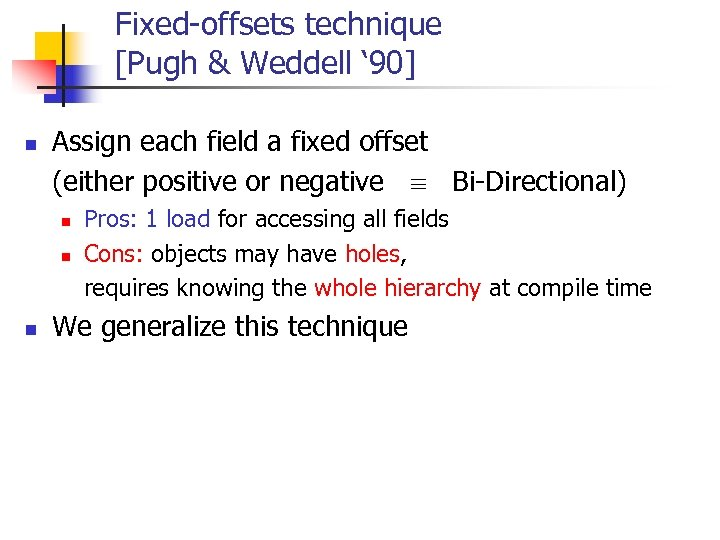 Fixed-offsets technique [Pugh & Weddell ' 90] n Assign each field a fixed offset
