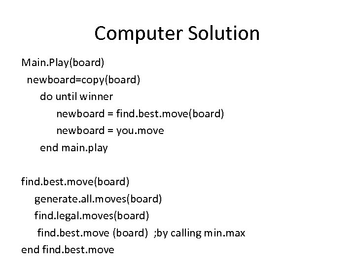 Computer Solution Main. Play(board) newboard=copy(board) do until winner newboard = find. best. move(board) newboard