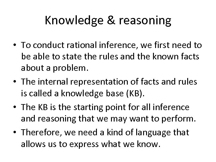 Knowledge & reasoning • To conduct rational inference, we first need to be able