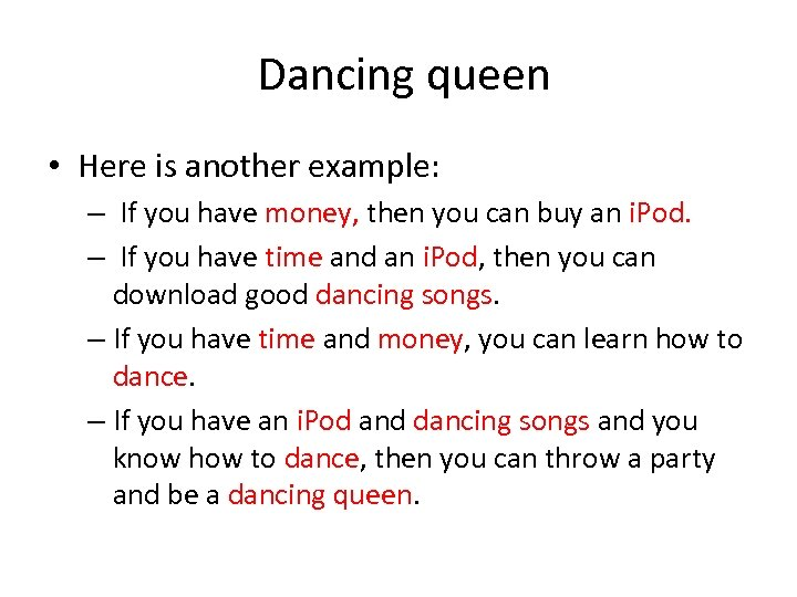 Dancing queen • Here is another example: – If you have money, then you