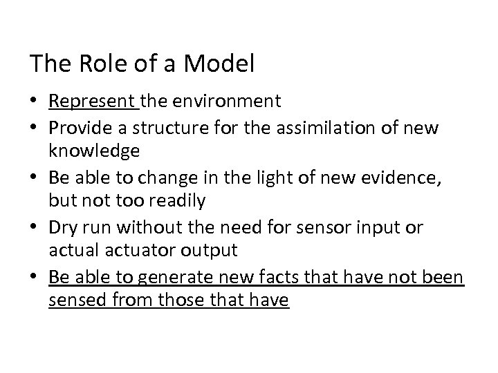 The Role of a Model • Represent the environment • Provide a structure for