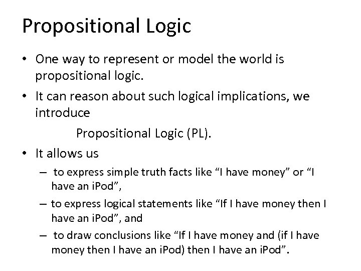 Propositional Logic • One way to represent or model the world is propositional logic.