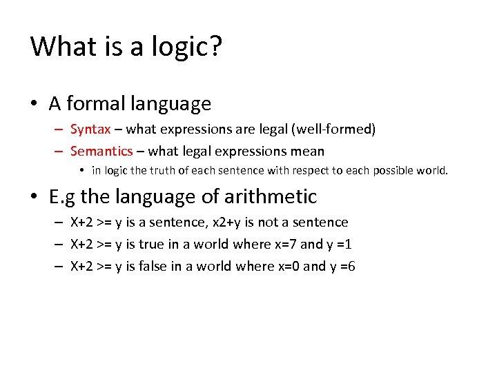 What is a logic? • A formal language – Syntax – what expressions are