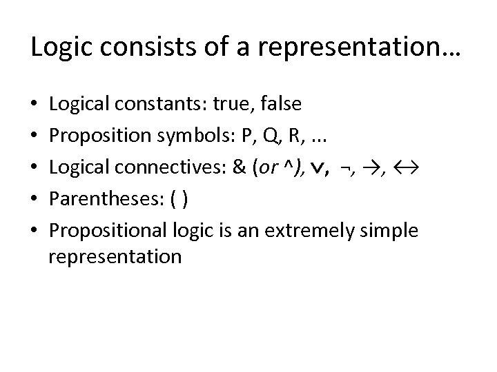 Logic consists of a representation… • • • Logical constants: true, false Proposition symbols: