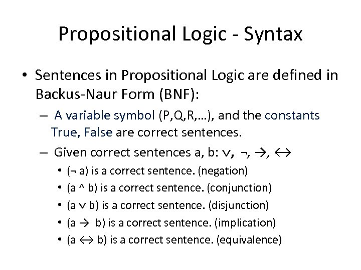 Propositional Logic - Syntax • Sentences in Propositional Logic are defined in Backus-Naur Form
