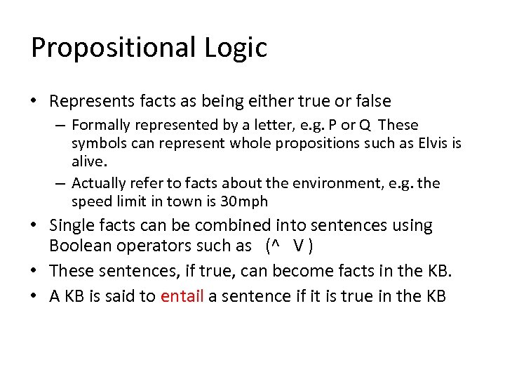 Propositional Logic • Represents facts as being either true or false – Formally represented