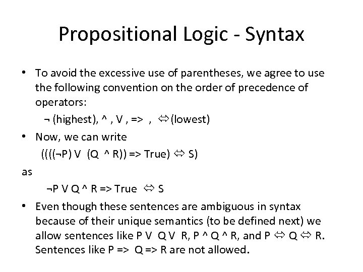 Propositional Logic - Syntax • To avoid the excessive use of parentheses, we agree