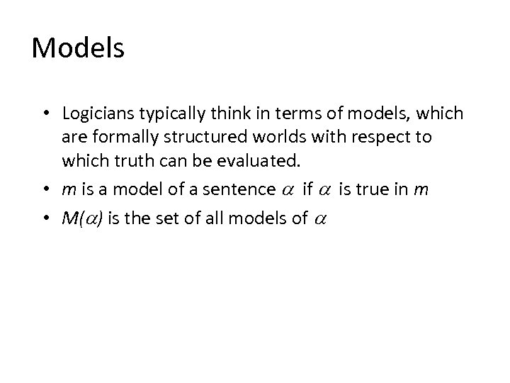 Models • Logicians typically think in terms of models, which are formally structured worlds