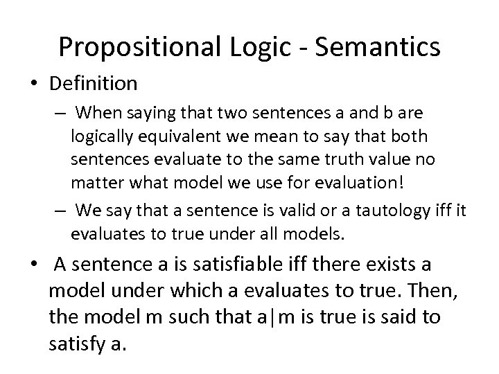 Propositional Logic - Semantics • Definition – When saying that two sentences a and