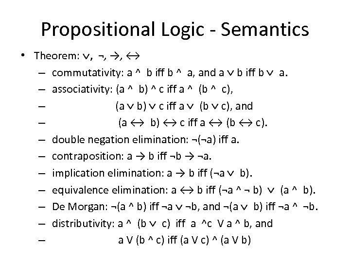 Propositional Logic - Semantics • Theorem: , ¬, →, ↔ – commutativity: a ^