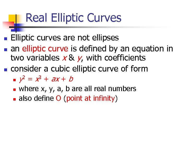 Real Elliptic Curves n n n Elliptic curves are not ellipses an elliptic curve