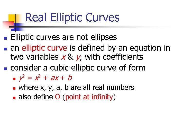 Real Elliptic Curves n n n Elliptic curves are not ellipses an elliptic curve