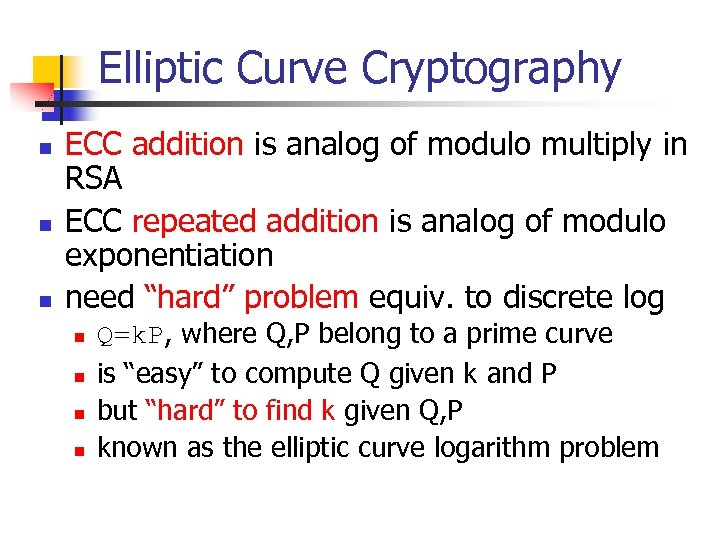 Elliptic Curve Cryptography n n n ECC addition is analog of modulo multiply in