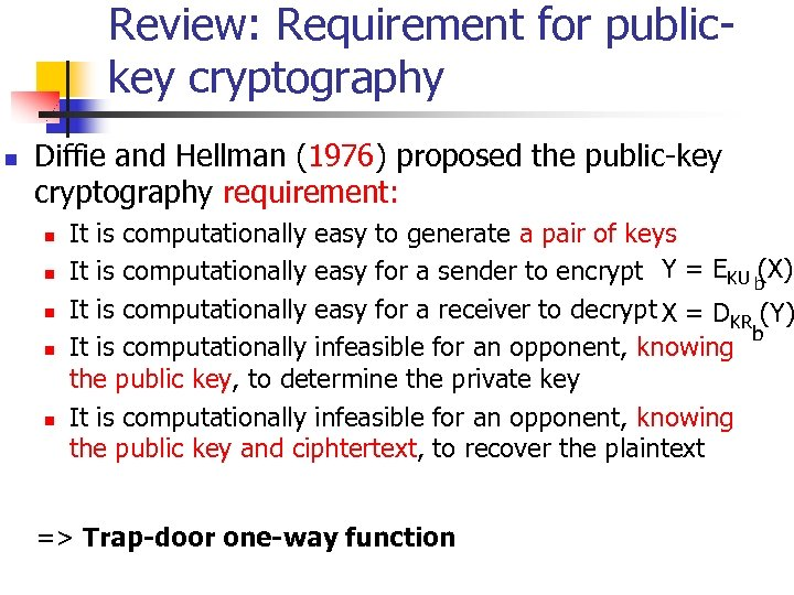 Review: Requirement for publickey cryptography n Diffie and Hellman (1976) proposed the public-key cryptography