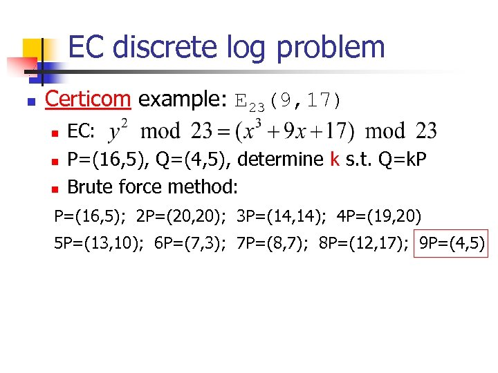 EC discrete log problem n Certicom example: E 23(9, 17) n n n EC: