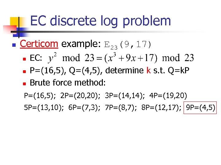 EC discrete log problem n Certicom example: E 23(9, 17) n n n EC: