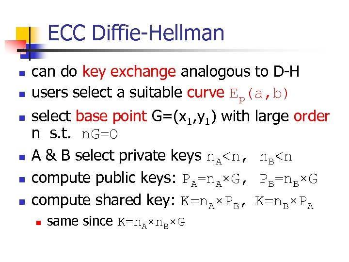 ECC Diffie-Hellman n n n can do key exchange analogous to D-H users select